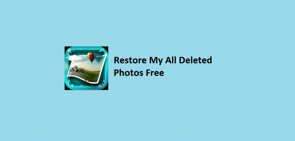 Restore My All Deleted Photos Free